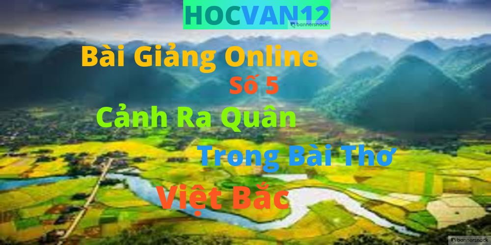 Phân Tích Cảnh Ra Quân Bài Thơ Việt Bắc