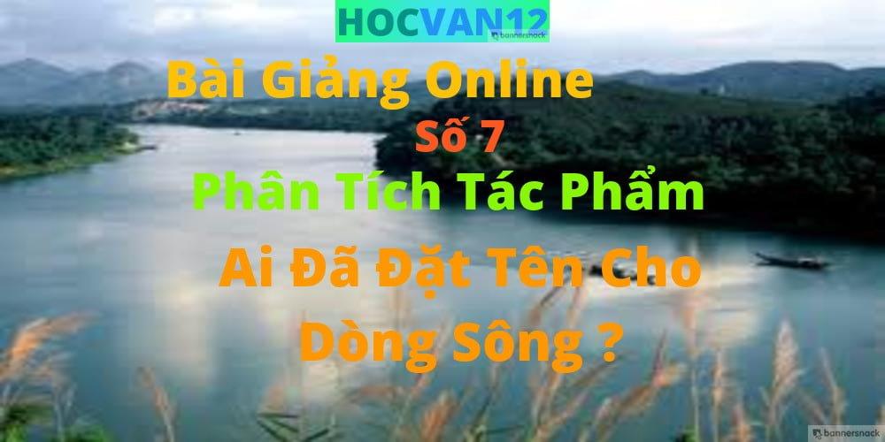 Bài Giảng Online: Phân Tích Tác Phẩm Ai Đã Đặt Tên Cho Dòng Sông ?