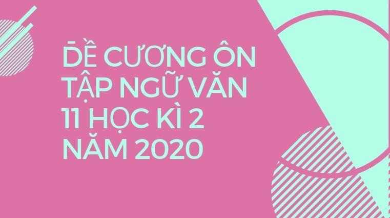 Đề cương ôn tập Ngữ Văn 11 học kì 2 năm 2020