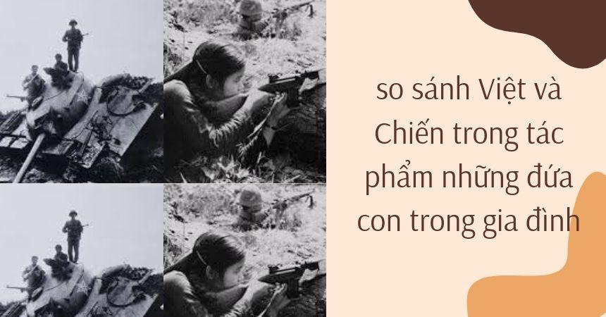So sánh Việt và Chiến trong những đứa con trong gia đình